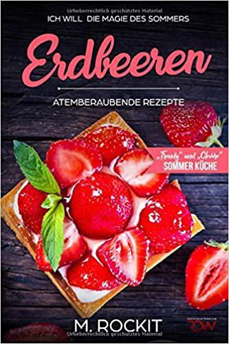 Erdbeeren, Früchte, Kochen, Kochbücher, Rezepte, Inspiration, Hauptspeise, Dessert